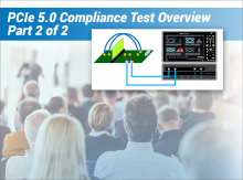 PCI Express® 5.0 Compliance Test Overview Part 2: Physical Layer Testing