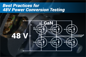 Best Practices for 48V Power Conversion Testing