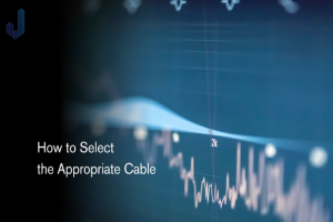 How to Select the Appropriate Cable